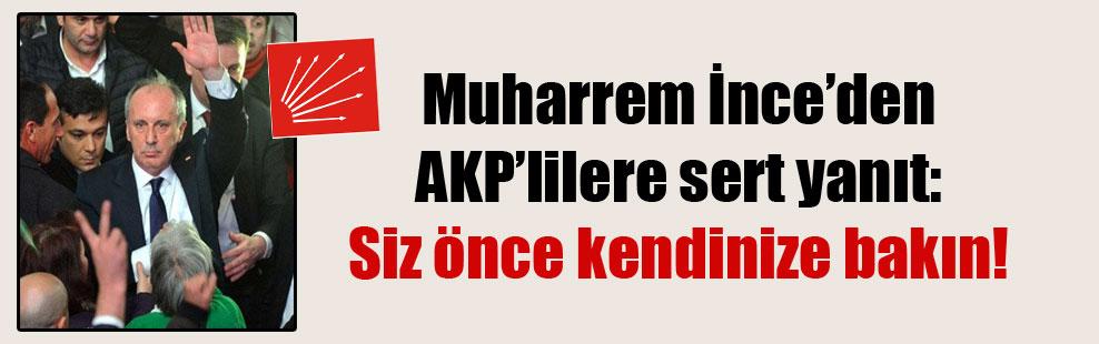 Muharrem İnce'den AKP'lilere sert yanıt: Siz önce kendinize bakın!