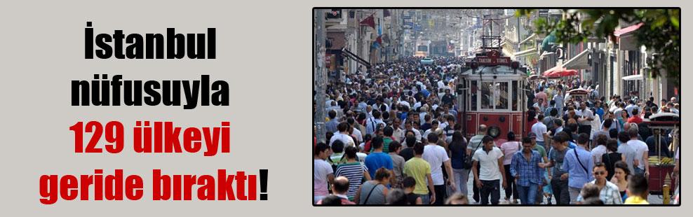 İstanbul nüfusuyla 129 ülkeyi geride bıraktı!