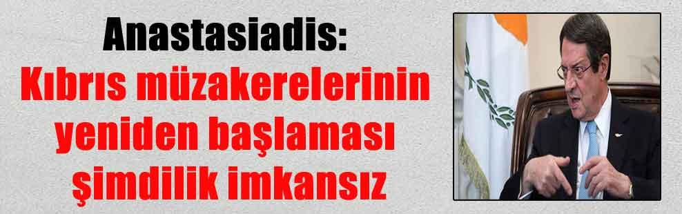 Anastasiadis: Kıbrıs müzakerelerinin yeniden başlaması şimdilik imkansız
