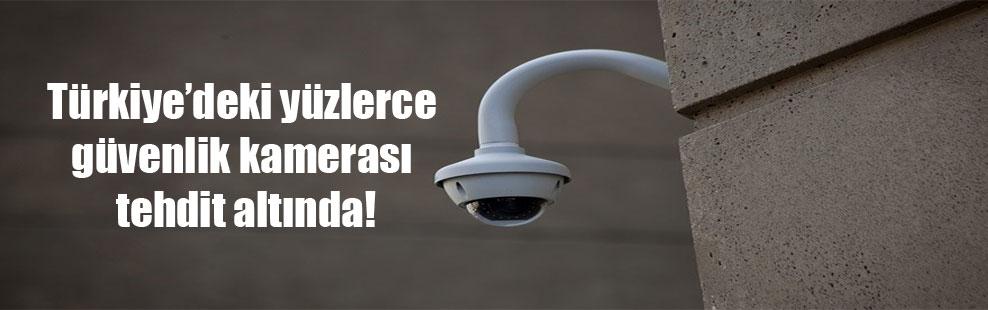 Türkiye'deki yüzlerce güvenlik kamerası tehdit altında!