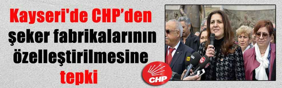 Kayseri'de CHP'den şeker fabrikalarının özelleştirilmesine tepki