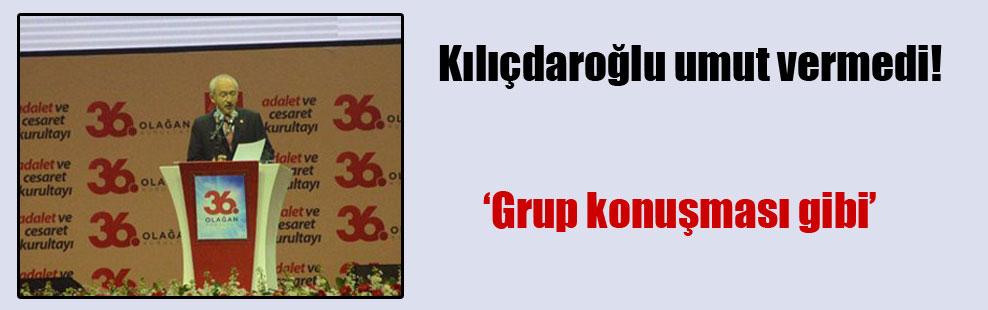 Kılıçdaroğlu umut vermedi!