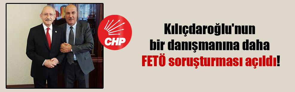 Kılıçdaroğlu'nun bir danışmanına daha FETÖ soruşturması açıldı!