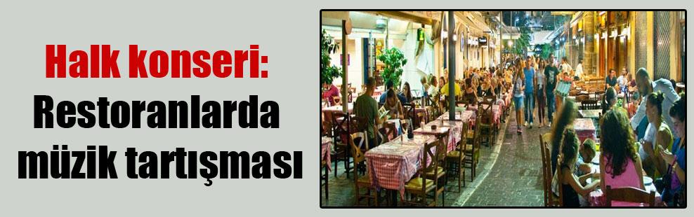 Halk konseri: Restoranlarda müzik tartışması