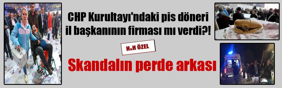 CHP Kurultayı'ndaki pis döneri il başkanının firması mı verdi?! Skandalın perde arkası