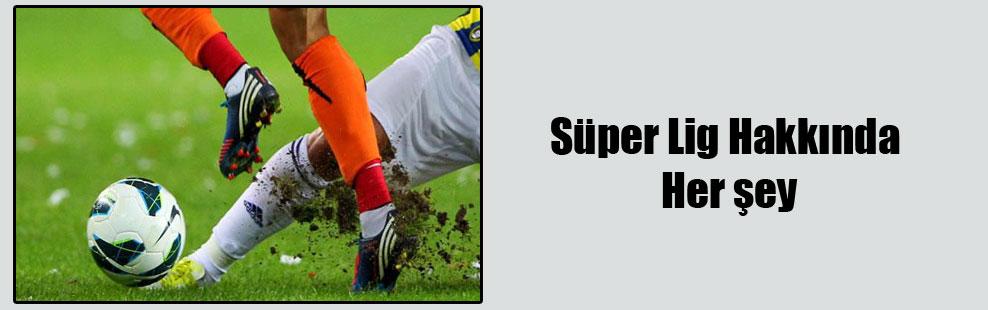 Süper Lig Hakkında Her şey