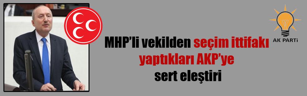 MHP'li vekilden seçim ittifakı yaptıkları AKP'ye sert eleştiri