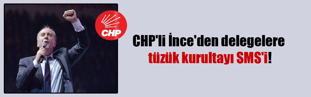 CHP'li İnce'den delegelere tüzük kurultayı SMS'i!