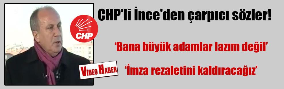 CHP'li İnce'den çarpıcı sözler!