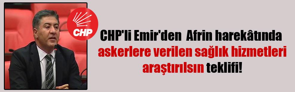 CHP'li Emir'den  Afrin harekâtında askerlere verilen sağlık hizmetleri araştırılsın teklifi!
