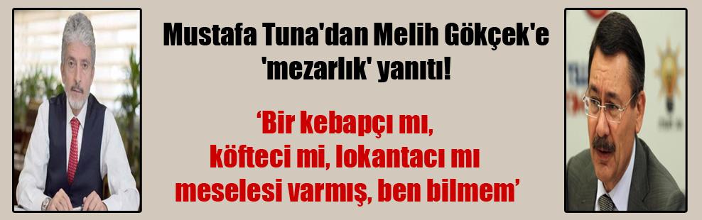 Mustafa Tuna'dan Melih Gökçek'e 'mezarlık' yanıtı!
