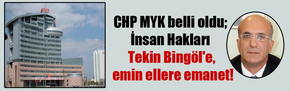 CHP MYK belli oldu; İnsan Hakları Tekin Bingöl'e, emin ellere emanet!