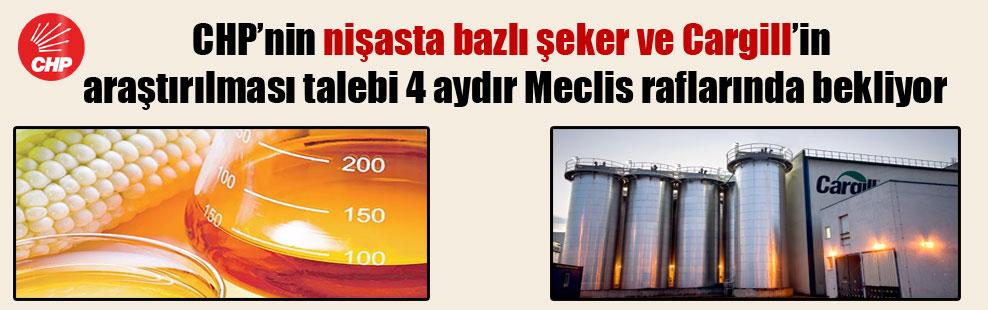 CHP'nin nişasta bazlı şeker ve Cargill'in araştırılması talebi 4 aydır Meclis raflarında bekliyor
