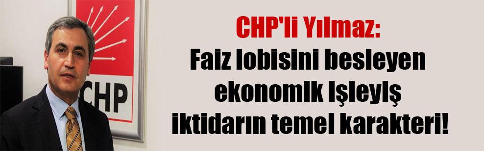 CHP'li Yılmaz: Faiz lobisini besleyen ekonomik işleyiş iktidarın temel karakteri!