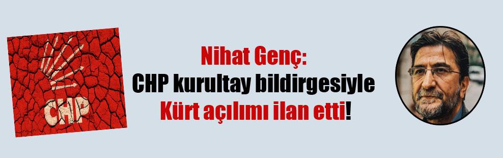 Nihat Genç: CHP kurultay bildirgesiyle Kürt açılımı ilan etti!