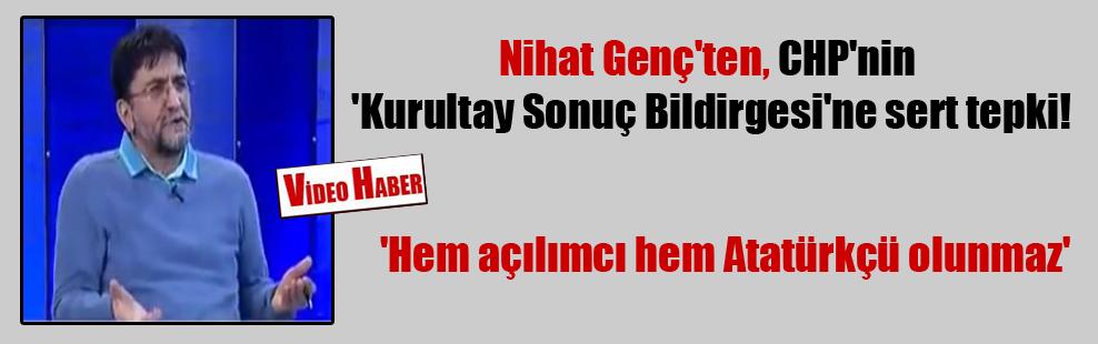 Nihat Genç'ten, CHP'nin 'Kurultay Sonuç Bildirgesi'ne sert tepki!