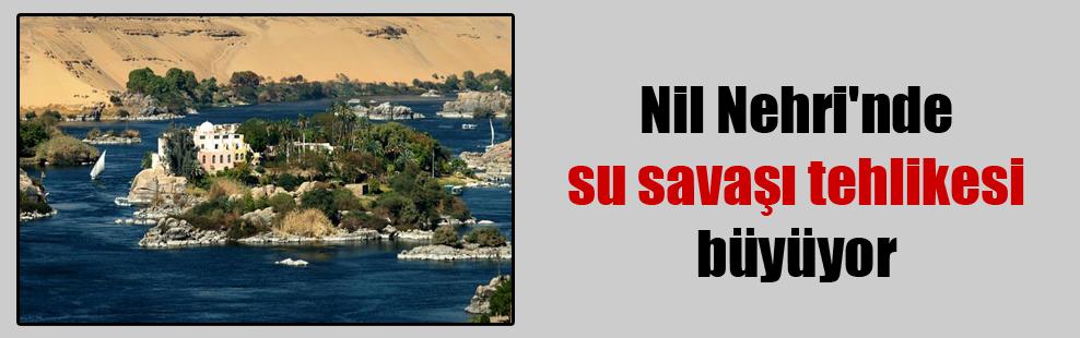 Nil Nehri'nde su savaşı tehlikesi büyüyor