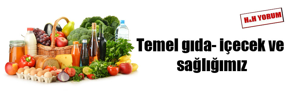 Temel gıda- içecek ve sağlığımız
