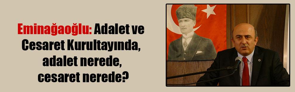 Eminağaoğlu: Adalet ve Cesaret Kurultayında, adalet nerede, cesaret nerede?