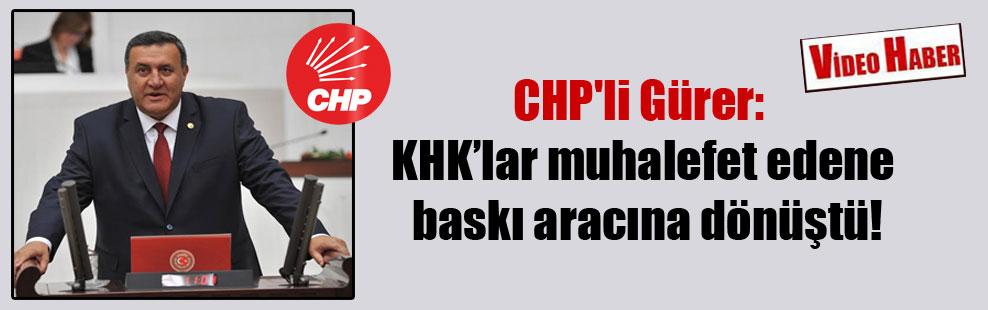 CHP'li Gürer: KHK'lar muhalefet edene baskı aracına dönüştü!