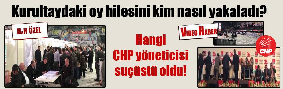 Kurultaydaki oy hilesini kim nasıl yakaladı? Hangi CHP yöneticisi suçüstü oldu!