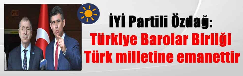 İYİ Partili Özdağ: Türkiye Barolar Birliği Türk milletine emanettir