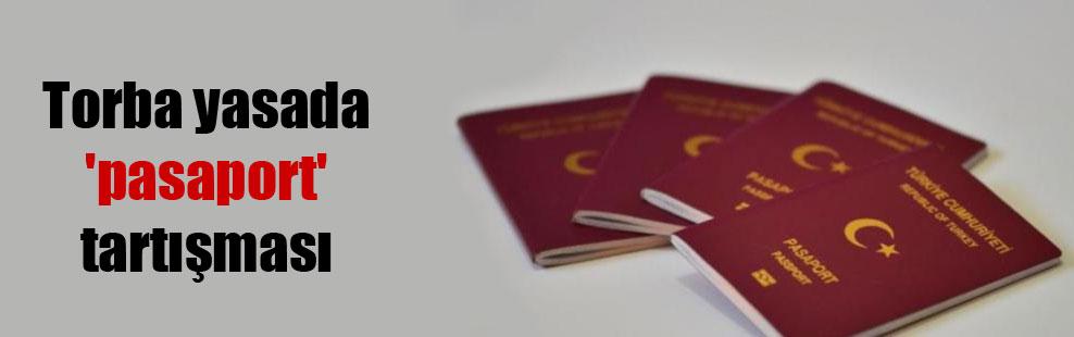 Torba yasada 'pasaport' tartışması