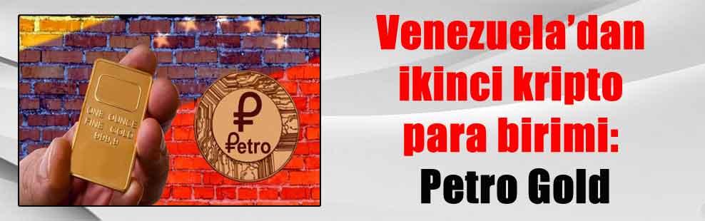 Venezuela'dan ikinci kripto para birimi: Petro Gold