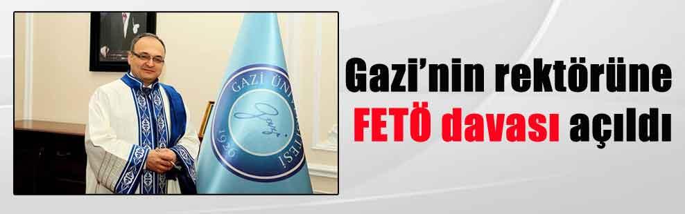 Gazi'nin rektörüne FETÖ davası açıldı