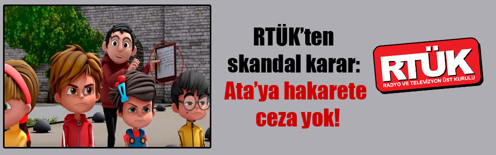 RTÜK'ten skandal karar: Ata'ya hakarete ceza yok!