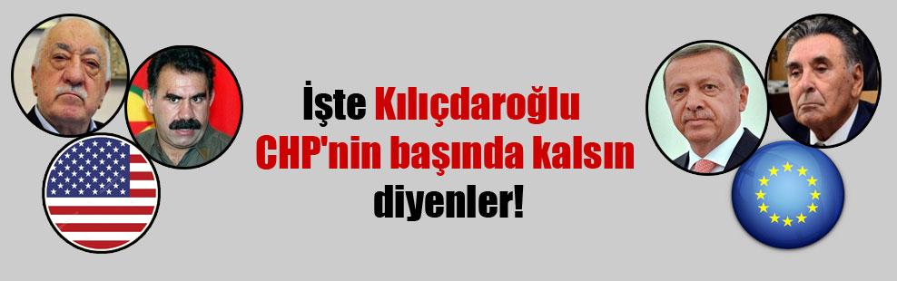 İşte Kılıçdaroğlu CHP'nin başında kalsın diyenler!