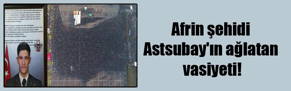 Afrin şehidi Astsubay'ın ağlatan vasiyeti!