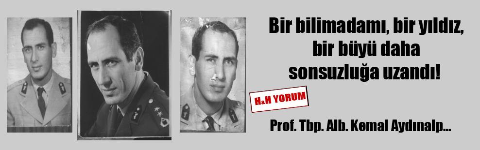 Bir bilimadamı, bir yıldız, bir büyü daha sonsuzluğa uzandı! Prof. Tbp. Alb. Kemal Aydınalp…