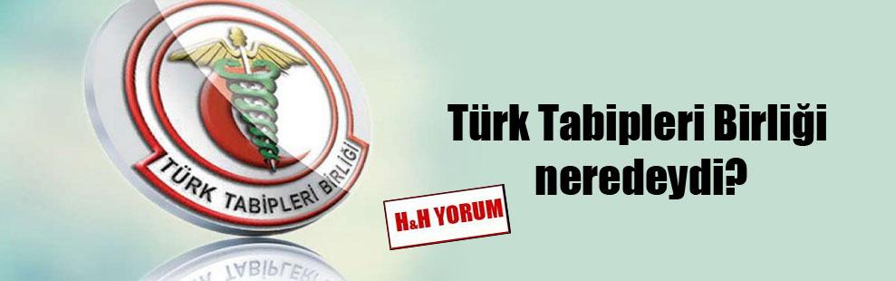 Türk Tabipleri Birliği neredeydi?