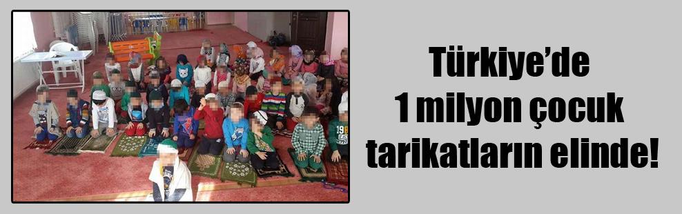 Türkiye'de 1 milyon çocuk tarikatların elinde!
