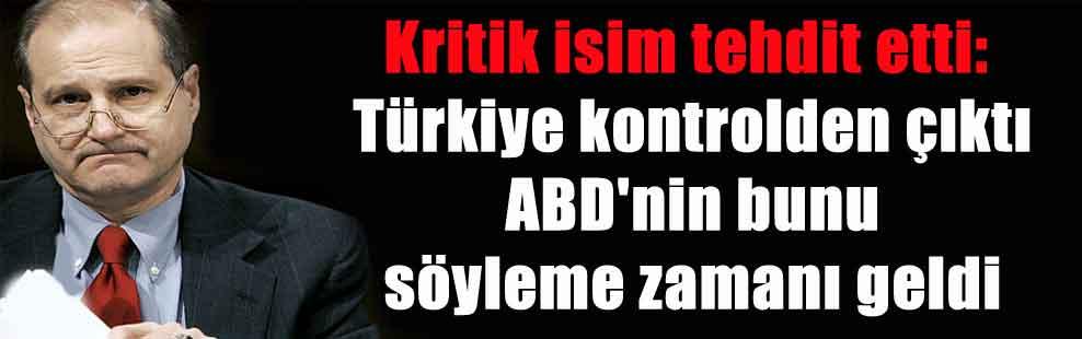 Kritik isim tehdit etti: Türkiye kontrolden çıktı ABD'nin bunu söyleme zamanı geldi