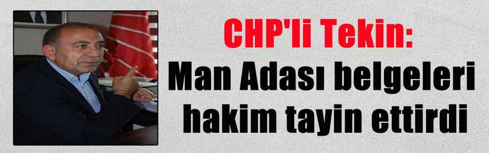 CHP'li Tekin: Man Adası belgeleri hakim tayin ettirdi