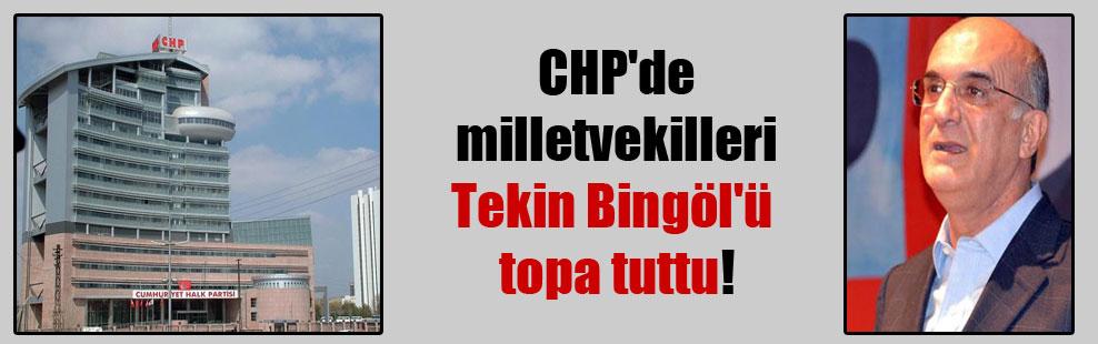 CHP'de milletvekilleri Tekin Bingöl'ü topa tuttu!