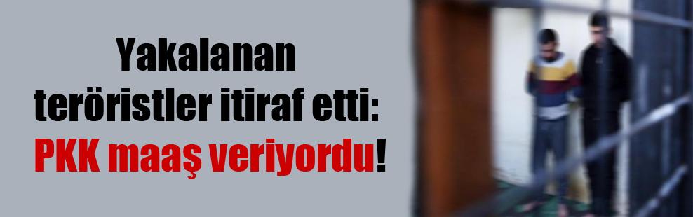 Yakalanan teröristler itiraf etti: PKK maaş veriyordu!