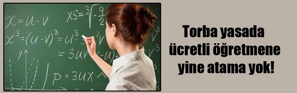 Torba yasada ücretli öğretmene yine atama yok!