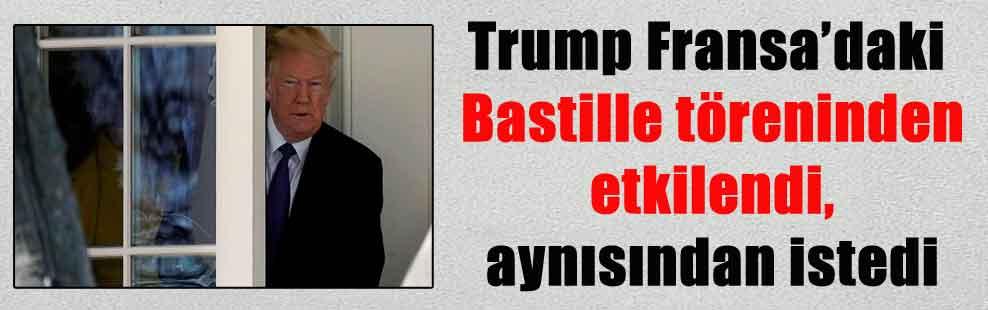 Trump Fransa'daki Bastille töreninden etkilendi, aynısından istedi