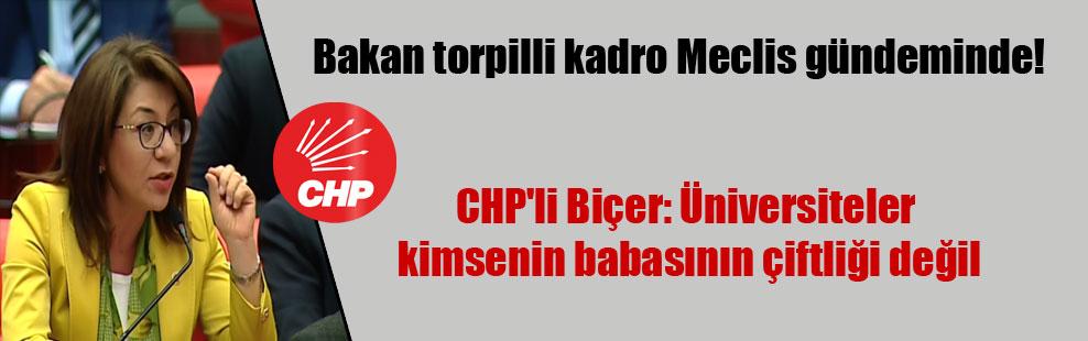 Bakan torpilli kadro Meclis gündeminde!  CHP'li Biçer: Üniversiteler kimsenin babasının çiftliği değil