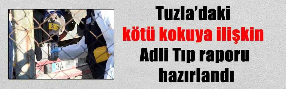 Tuzla'daki kötü kokuya ilişkin Adli Tıp raporu hazırlandı