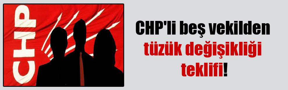 CHP'li beş vekilden tüzük değişikliği teklifi!
