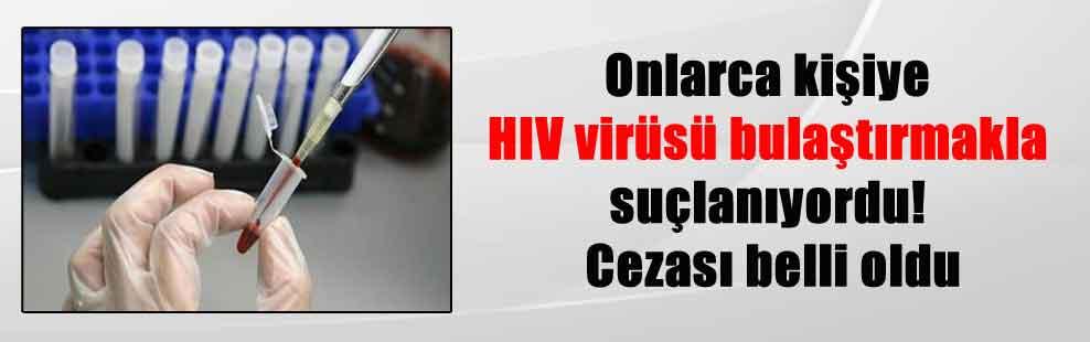 Onlarca kişiye HIV virüsü bulaştırmakla suçlanıyordu! Cezası belli oldu