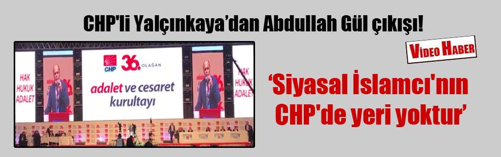 CHP'li Yalçınkaya'dan Abdullah Gül çıkışı!
