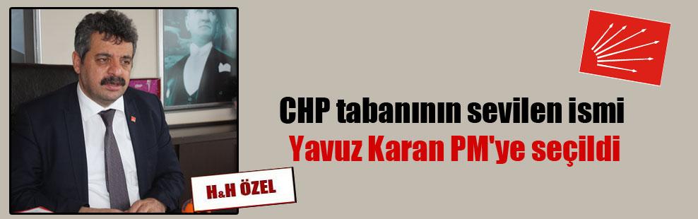 CHP tabanının sevilen ismi Yavuz Karan PM'ye seçildi