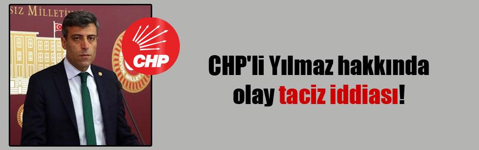CHP'li Yılmaz hakkında olay taciz iddiası!