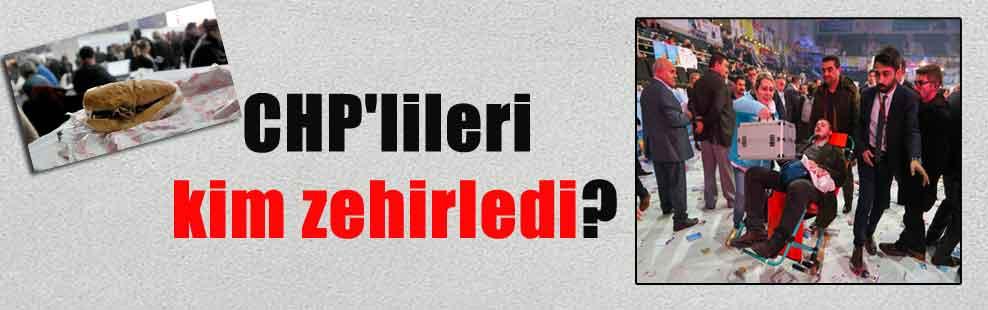 CHP'lileri kim zehirledi?