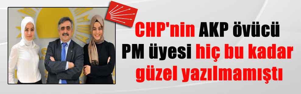 CHP'nin AKP övücü PM üyesi hiç bu kadar güzel yazılmamıştı